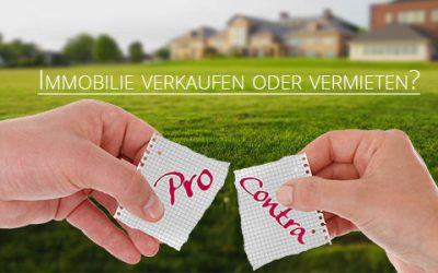 Immobilie verkaufen oder vermieten – Pro und Contra